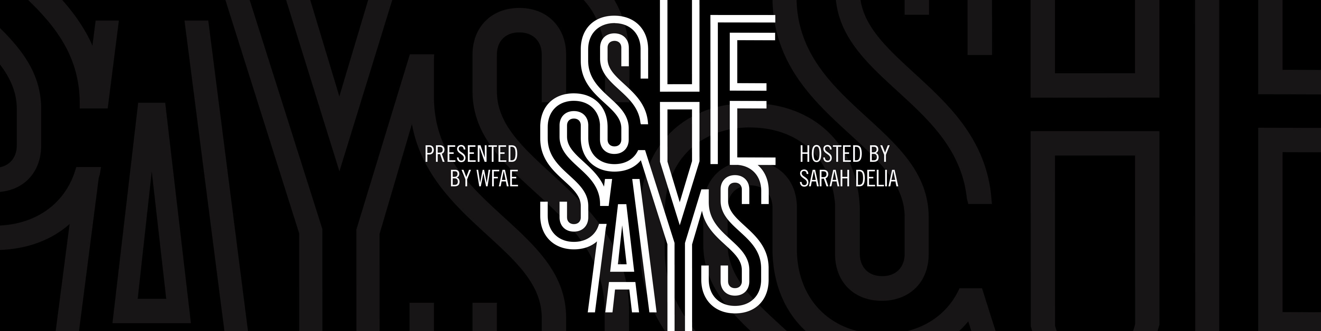 She Says – An Investigative Podcast Series Presented by WFAE